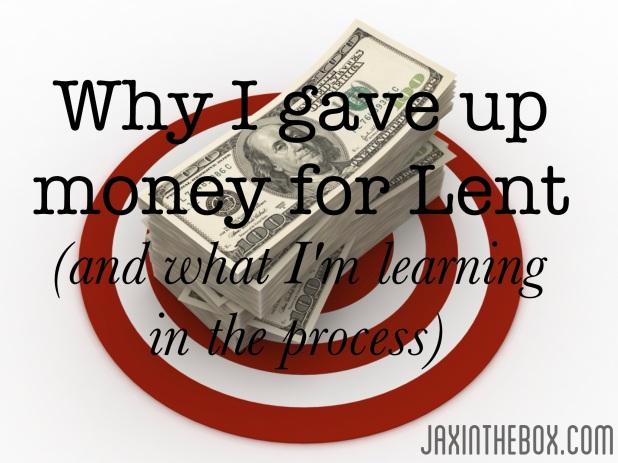 Why I gave up money for Lent @ jaxinthebox.com