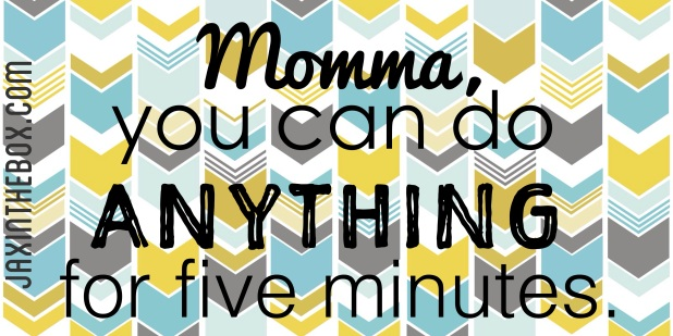 Momma, you can do this! @ jaxinthebox.com